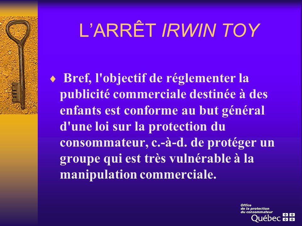 LARRÊT IRWIN TOY Bref, l'objectif de réglementer la publicité commerciale destinée à des enfants est conforme au but général d'une loi sur la protecti