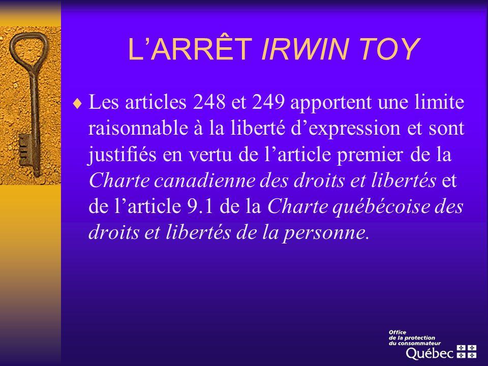 LARRÊT IRWIN TOY Les articles 248 et 249 apportent une limite raisonnable à la liberté dexpression et sont justifiés en vertu de larticle premier de l