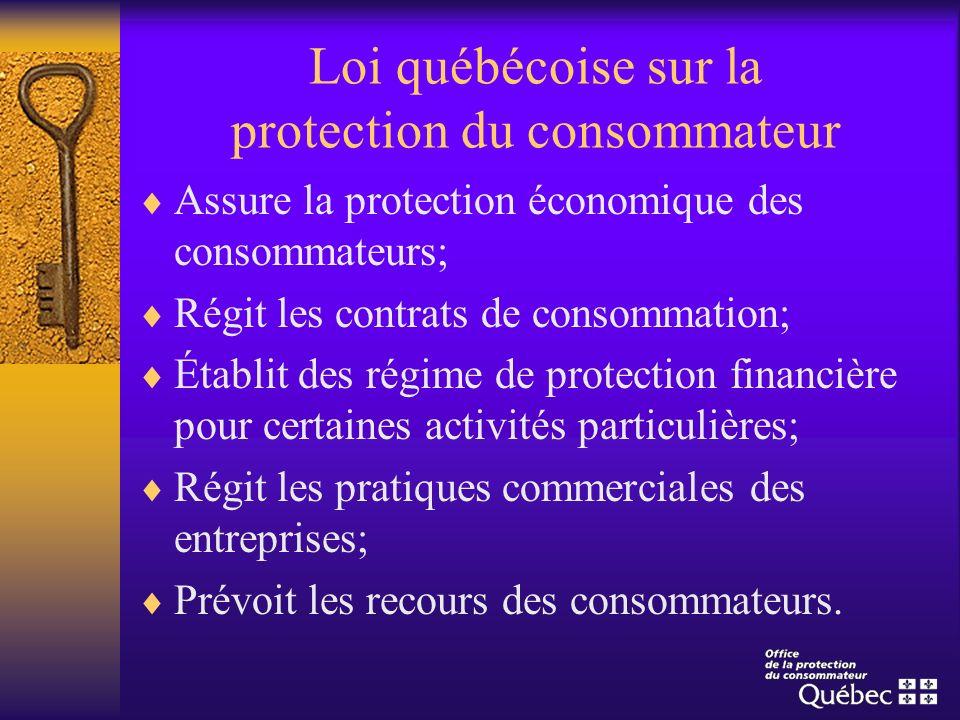 Loi québécoise sur la protection du consommateur Assure la protection économique des consommateurs; Régit les contrats de consommation; Établit des ré