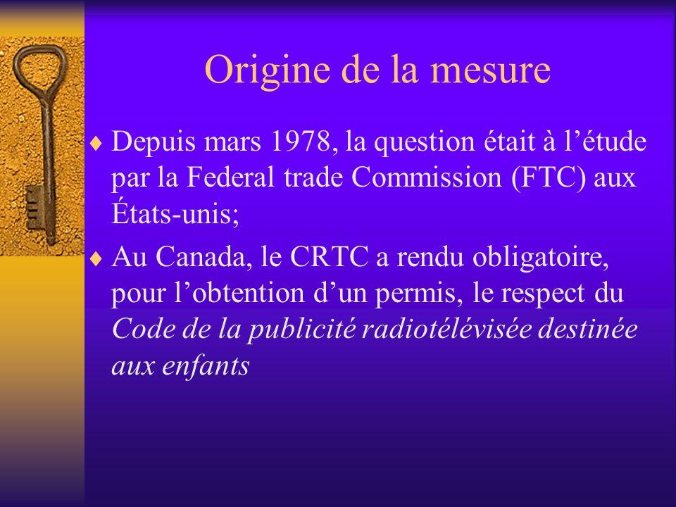 Origine de la mesure Depuis mars 1978, la question était à létude par la Federal trade Commission (FTC) aux États-unis; Au Canada, le CRTC a rendu obl