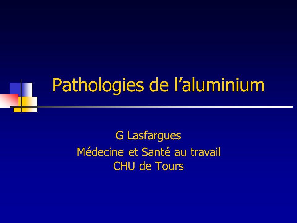 Pathologies de laluminium G Lasfargues Médecine et Santé au travail CHU de Tours