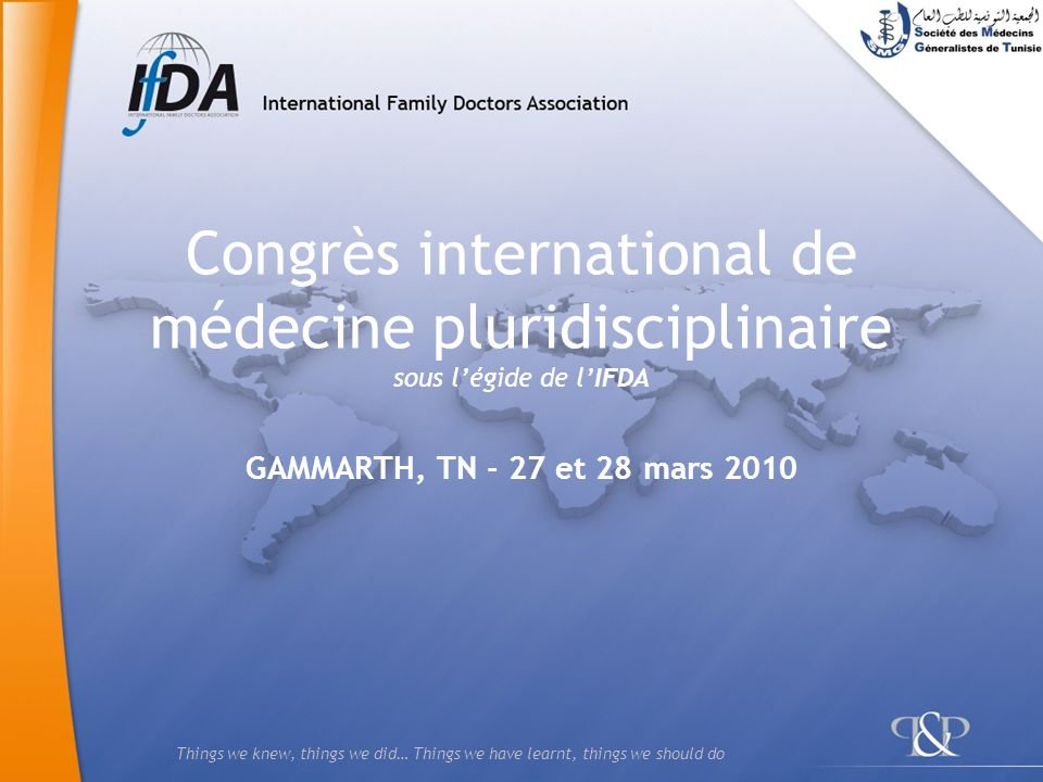Things we knew, things we did… Things we have learnt, things we should do Congrès international de médecine pluridisciplinaire sous légide de lIFDA GA
