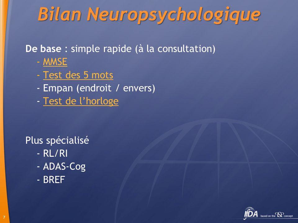 7 De base : simple rapide (à la consultation) - MMSEMMSE - Test des 5 motsTest des 5 mots - Empan (endroit / envers) - Test de lhorlogeTest de lhorlog