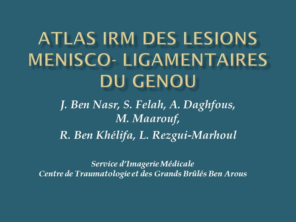 J. Ben Nasr, S. Felah, A. Daghfous, M. Maarouf, R. Ben Khélifa, L. Rezgui-Marhoul Service dImagerie Médicale Centre de Traumatologie et des Grands Brû