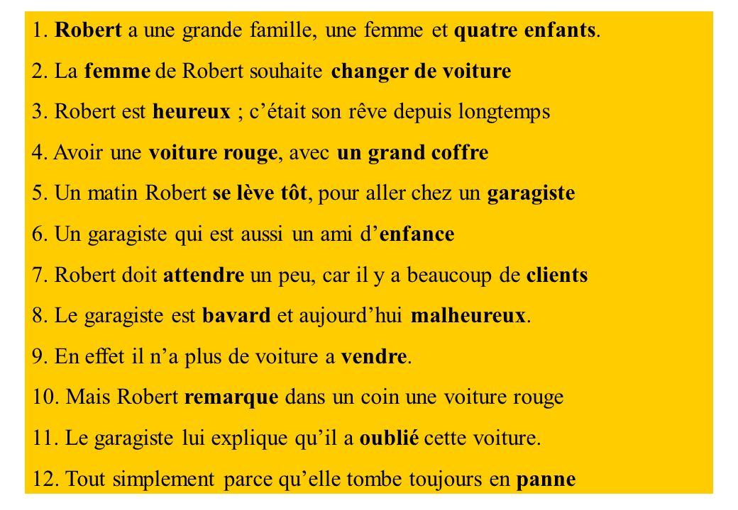 1. Robert a une grande famille, une femme et quatre enfants. 2. La femme de Robert souhaite changer de voiture 3. Robert est heureux ; cétait son rêve