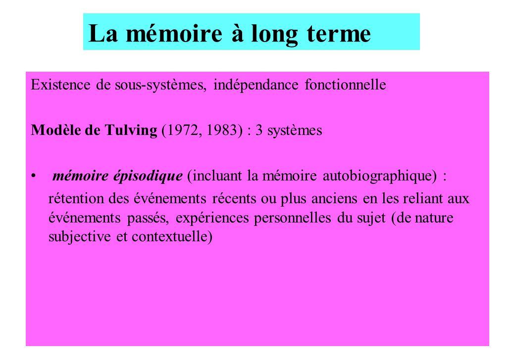 Existence de sous-systèmes, indépendance fonctionnelle Modèle de Tulving (1972, 1983) : 3 systèmes mémoire épisodique (incluant la mémoire autobiograp