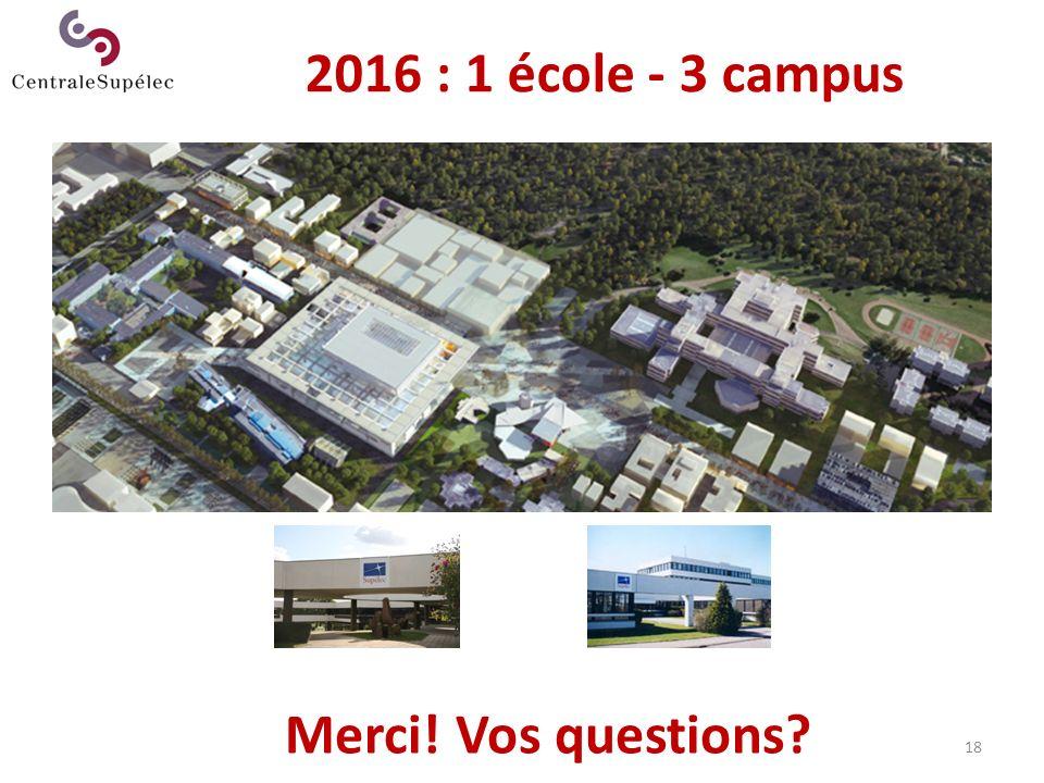 18 Merci! Vos questions? 2016 : 1 école - 3 campus