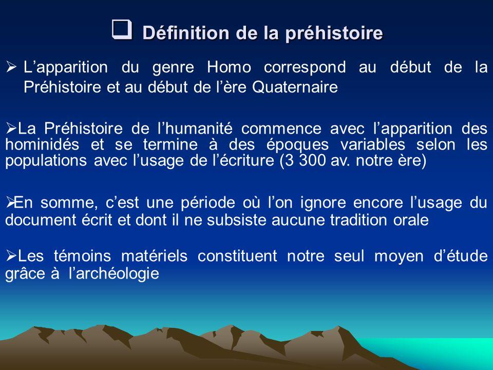 Définition de la préhistoire Définition de la préhistoire Lapparition du genre Homo correspond au début de la Préhistoire et au début de lère Quaterna