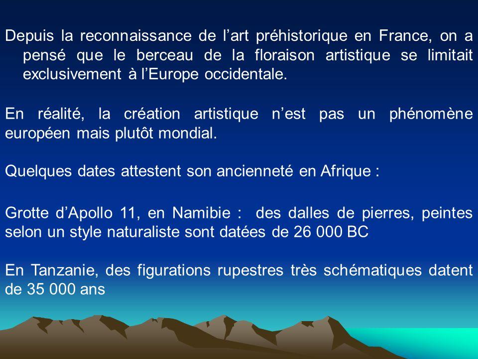 Depuis la reconnaissance de lart préhistorique en France, on a pensé que le berceau de la floraison artistique se limitait exclusivement à lEurope occ