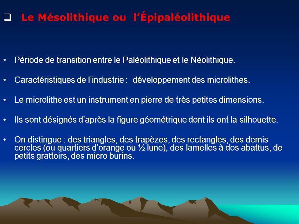 Le Mésolithique ou lÉpipaléolithique Période de transition entre le Paléolithique et le Néolithique. Caractéristiques de lindustrie : développement de