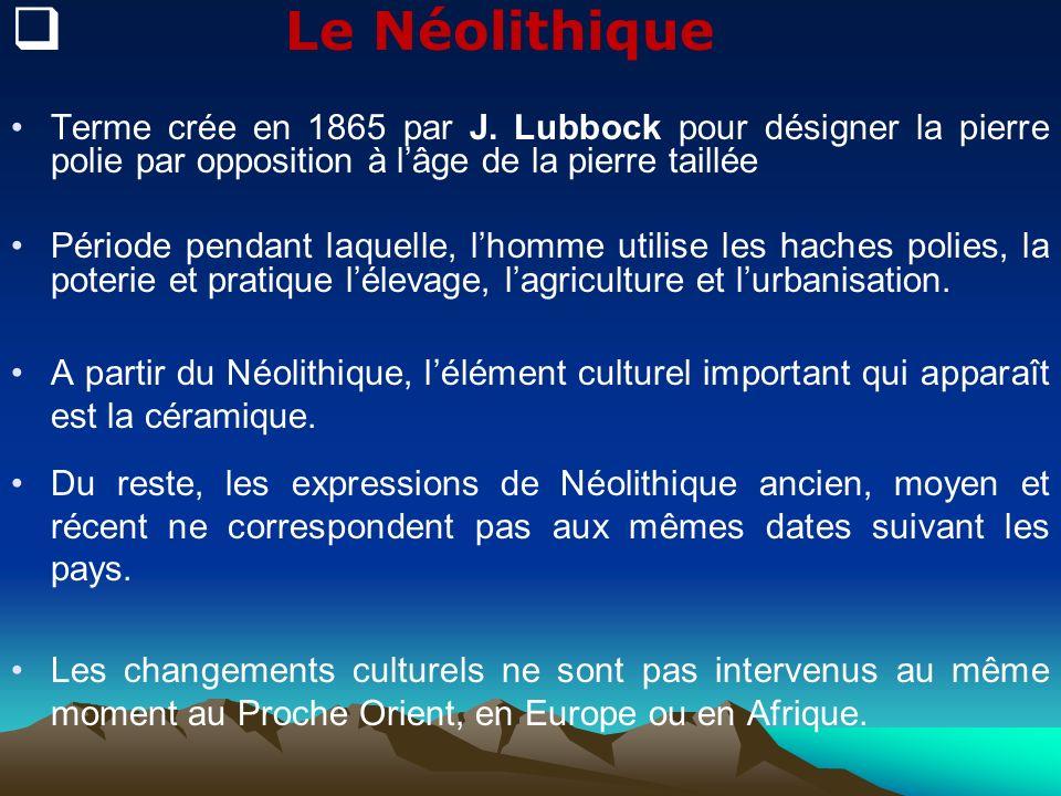 Le Néolithique Terme crée en 1865 par J. Lubbock pour désigner la pierre polie par opposition à lâge de la pierre taillée Période pendant laquelle, lh