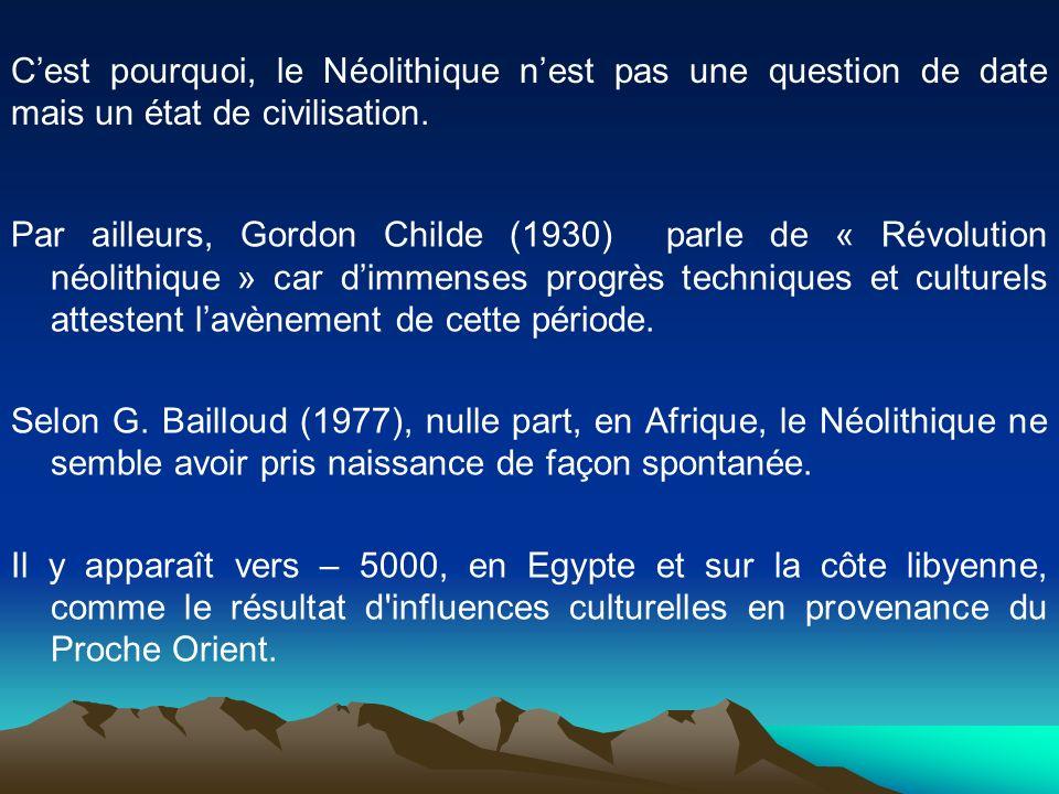 Par ailleurs, Gordon Childe (1930) parle de « Révolution néolithique » car dimmenses progrès techniques et culturels attestent lavènement de cette pér