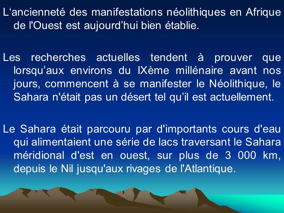 Lancienneté des manifestations néolithiques en Afrique de l'Ouest est aujourdhui bien établie. Les recherches actuelles tendent à prouver que lorsquau