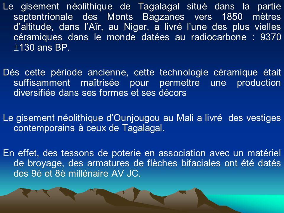 Le gisement néolithique de Tagalagal situé dans la partie septentrionale des Monts Bagzanes vers 1850 mètres daltitude, dans lAïr, au Niger, a livré l