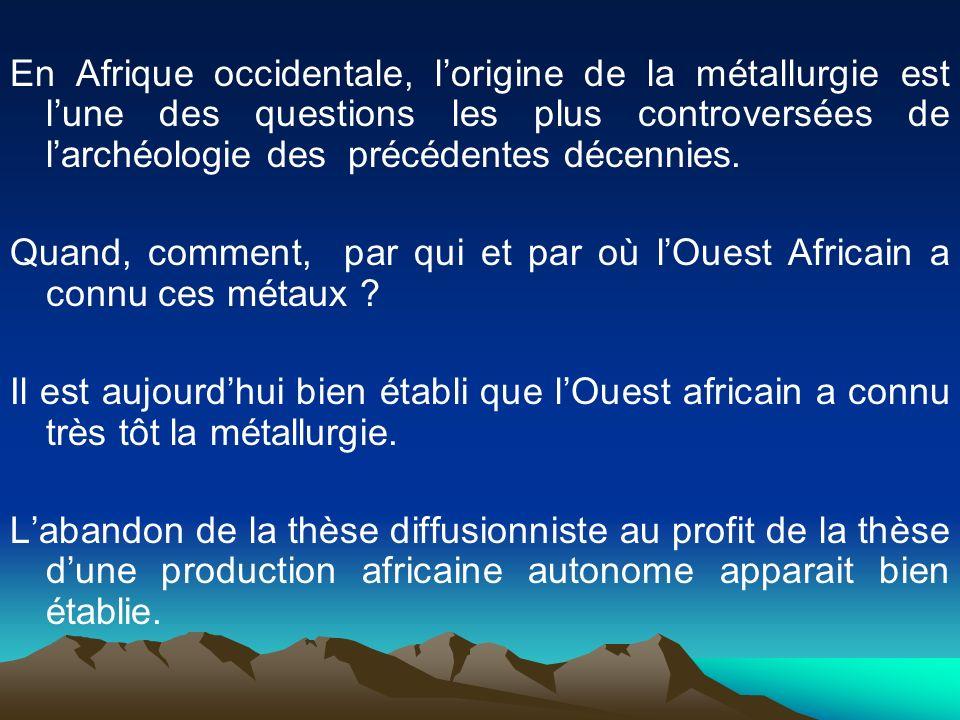 En Afrique occidentale, lorigine de la métallurgie est lune des questions les plus controversées de larchéologie des précédentes décennies. Quand, com