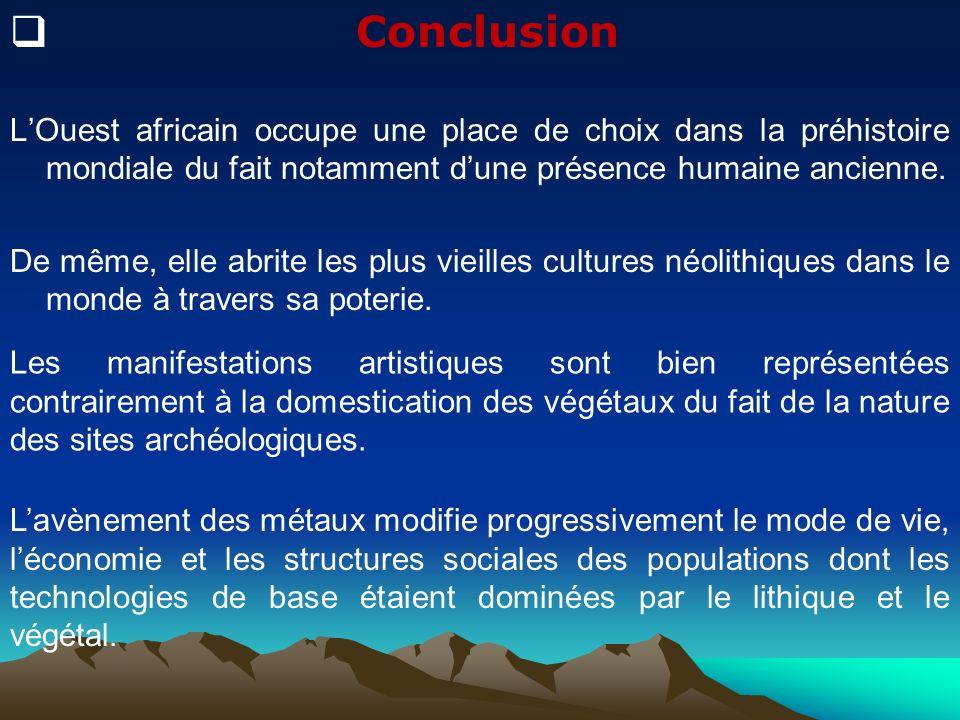 Conclusion LOuest africain occupe une place de choix dans la préhistoire mondiale du fait notamment dune présence humaine ancienne. De même, elle abri