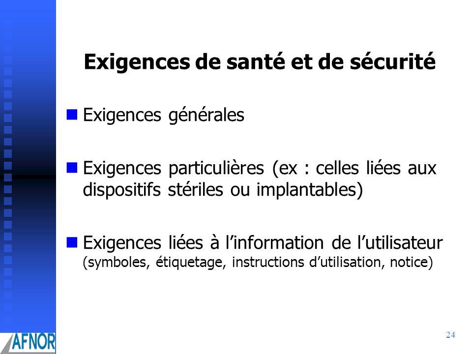 24 Exigences de santé et de sécurité Exigences générales Exigences particulières (ex : celles liées aux dispositifs stériles ou implantables) Exigence