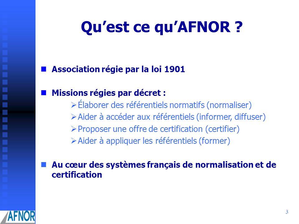 3 Quest ce quAFNOR ? Association régie par la loi 1901 Missions régies par décret : Élaborer des référentiels normatifs (normaliser) Aider à accéder a