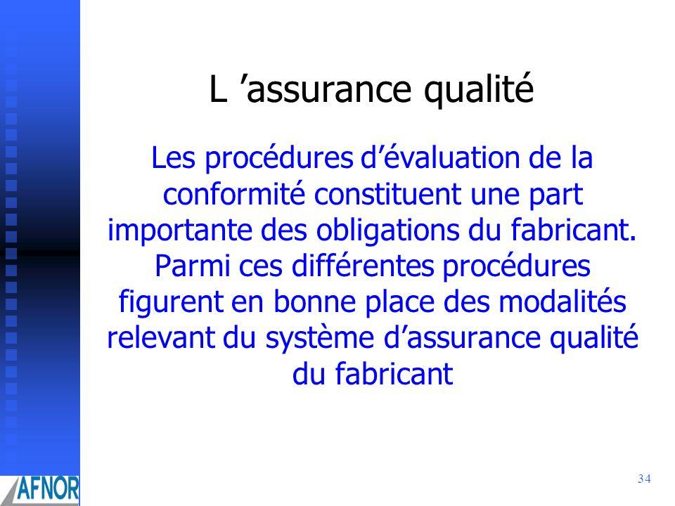 34 L assurance qualité Les procédures dévaluation de la conformité constituent une part importante des obligations du fabricant. Parmi ces différentes