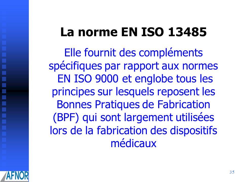 35 La norme EN ISO 13485 Elle fournit des compléments spécifiques par rapport aux normes EN ISO 9000 et englobe tous les principes sur lesquels repose