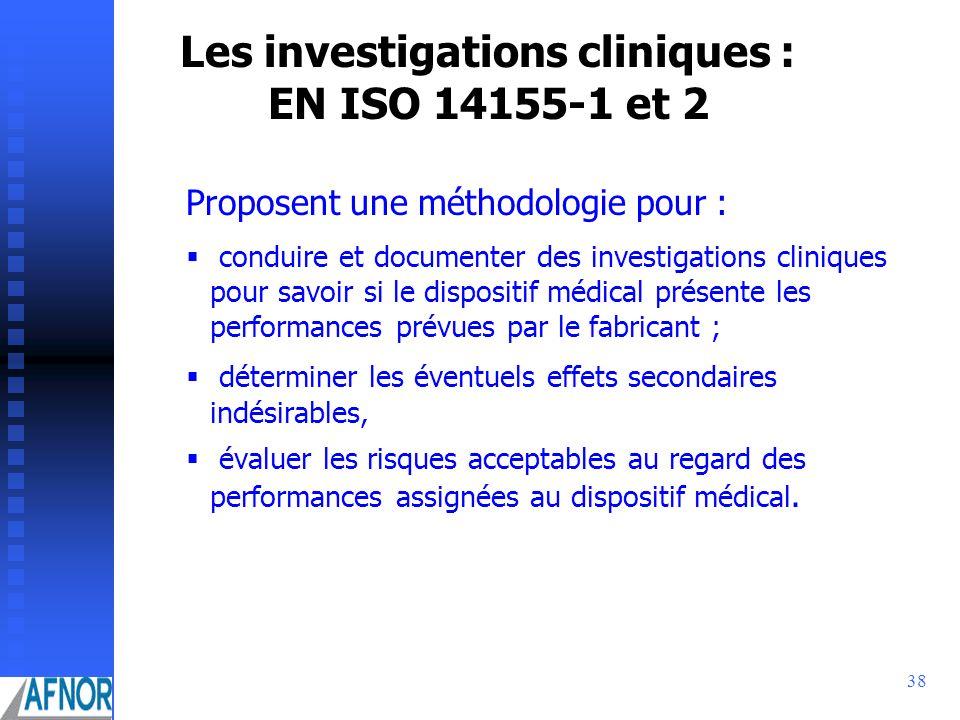 38 Les investigations cliniques : EN ISO 14155-1 et 2 Proposent une méthodologie pour : conduire et documenter des investigations cliniques pour savoi