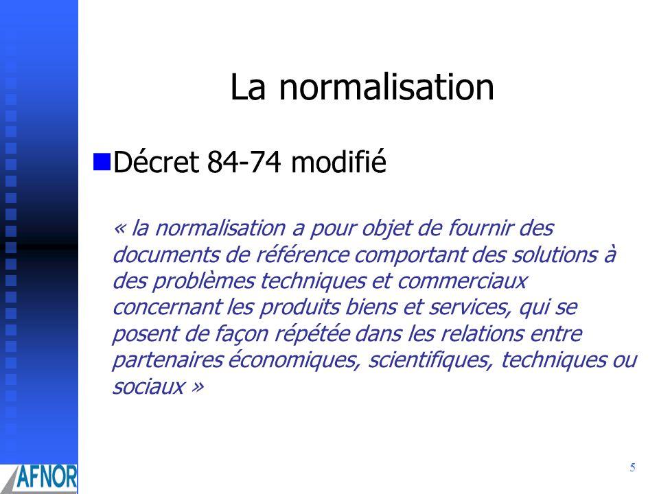 5 La normalisation Décret 84-74 modifié « la normalisation a pour objet de fournir des documents de référence comportant des solutions à des problèmes