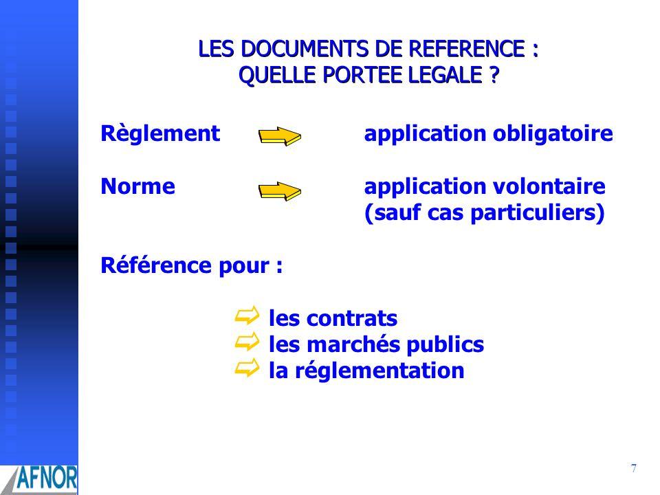 7 LES DOCUMENTS DE REFERENCE : QUELLE PORTEE LEGALE ? les marchés publics Règlementapplication obligatoire Normeapplication volontaire (sauf cas parti