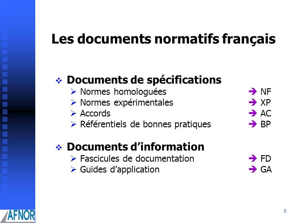 8 Les documents normatifs français Documents de spécifications Normes homologuées NF Normes expérimentales XP Accords AC Référentiels de bonnes pratiq