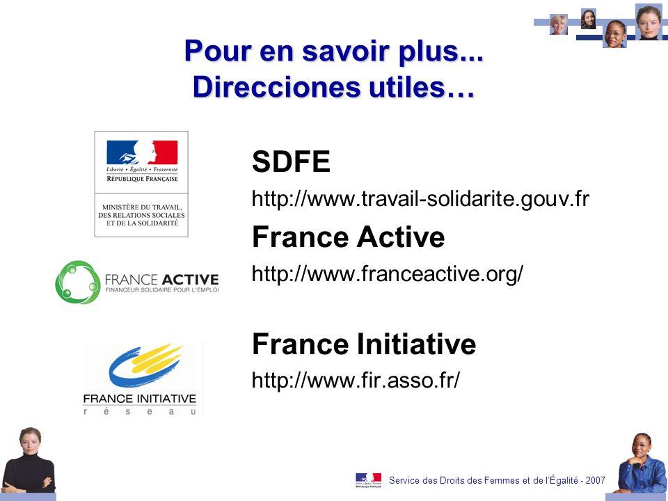 Service des Droits des Femmes et de lÉgalité - 2007 Pour en savoir plus... Direcciones utiles… SDFE http://www.travail-solidarite.gouv.fr France Activ