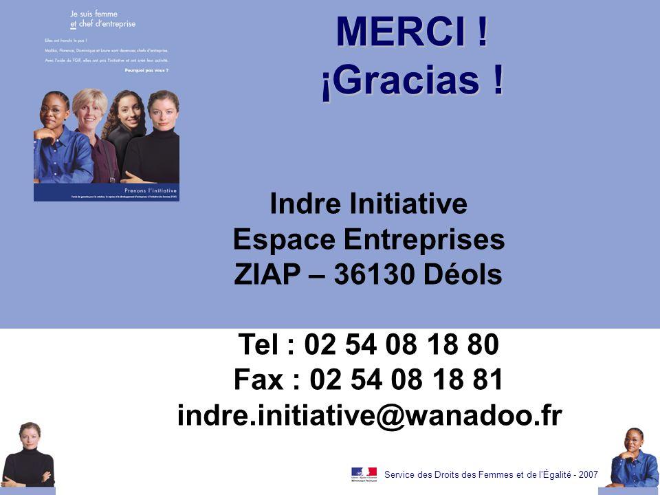 Service des Droits des Femmes et de lÉgalité - 2007 MERCI ! ¡Gracias ! Indre Initiative Espace Entreprises ZIAP – 36130 Déols Tel : 02 54 08 18 80 Fax
