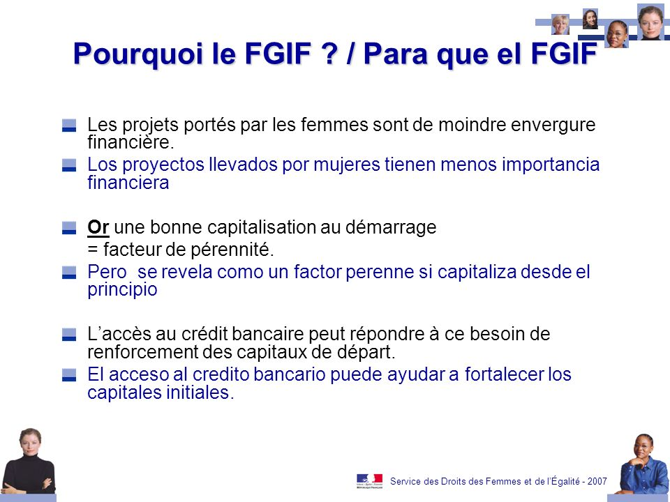 Service des Droits des Femmes et de lÉgalité - 2007 Pourquoi le FGIF ? / Para que el FGIF Les projets portés par les femmes sont de moindre envergure