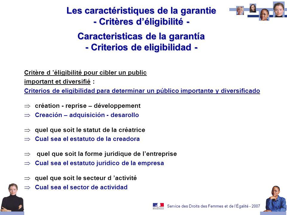 Service des Droits des Femmes et de lÉgalité - 2007 Les caractéristiques de la garantie - Critères déligibilité - Caracteristicas de la garantía - Cri