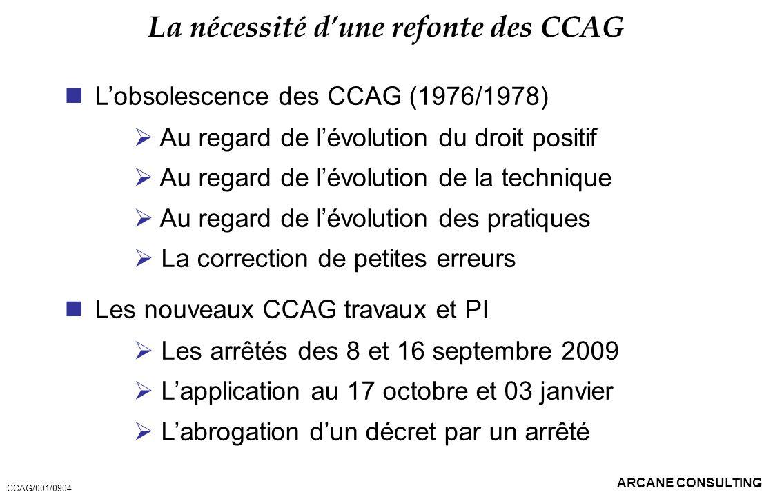 ARCANE CONSULTING La nécessité dune refonte des CCAG Lobsolescence des CCAG (1976/1978) Au regard de lévolution du droit positif Au regard de lévoluti