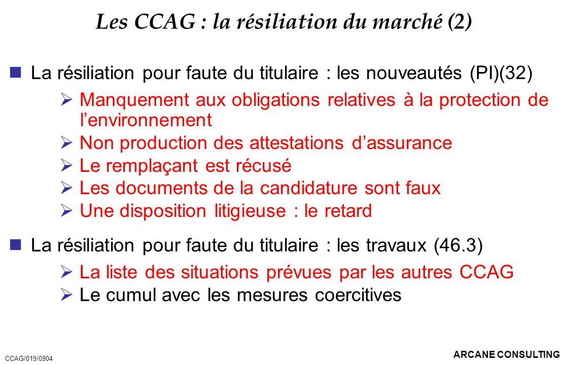 ARCANE CONSULTING Les CCAG : la résiliation du marché (2) La résiliation pour faute du titulaire : les nouveautés (PI)(32) Manquement aux obligations