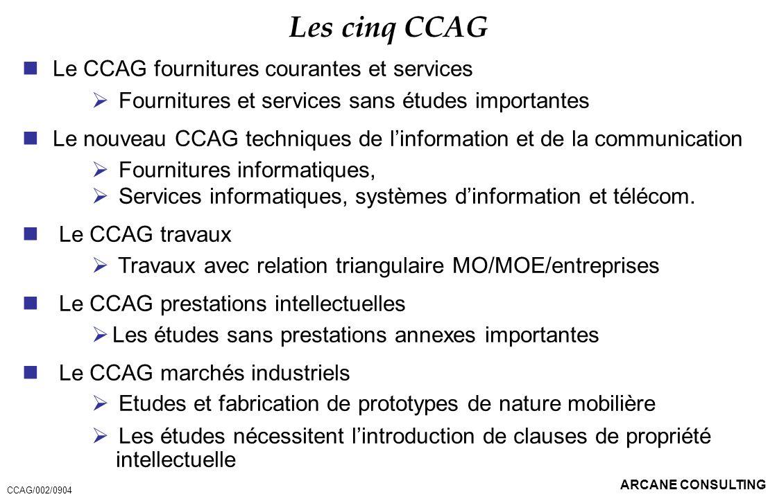 ARCANE CONSULTING Les cinq CCAG Le CCAG fournitures courantes et services Fournitures et services sans études importantes Le nouveau CCAG techniques d