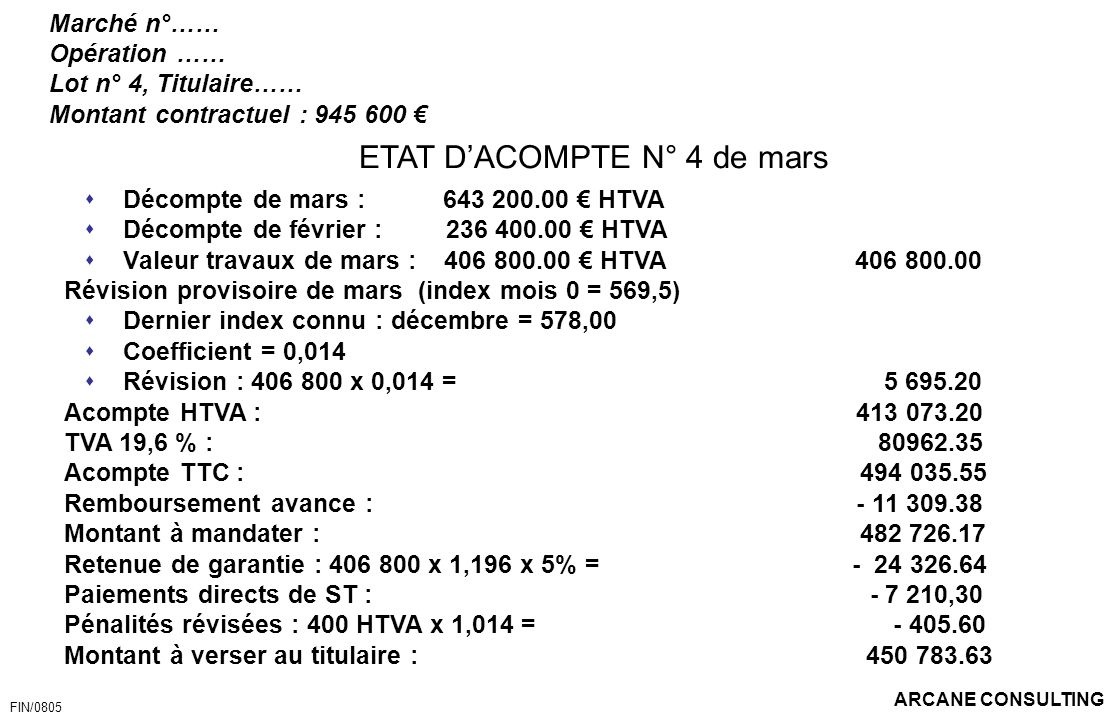 ARCANE CONSULTING Marché n°…… Opération …… Lot n° 4, Titulaire…… Montant contractuel : 945 600 ETAT DACOMPTE N° 4 de mars Décompte de mars : 643 200.0