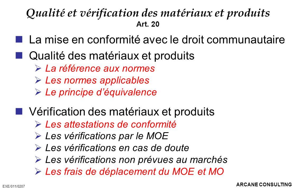 ARCANE CONSULTING Qualité et vérification des matériaux et produits Art. 20 La mise en conformité avec le droit communautaire Qualité des matériaux et