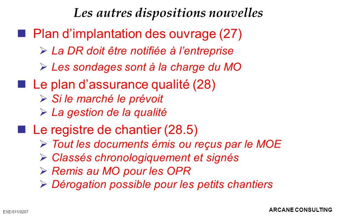 ARCANE CONSULTING Les autres dispositions nouvelles Plan dimplantation des ouvrage (27) La DR doit être notifiée à lentreprise Les sondages sont à la