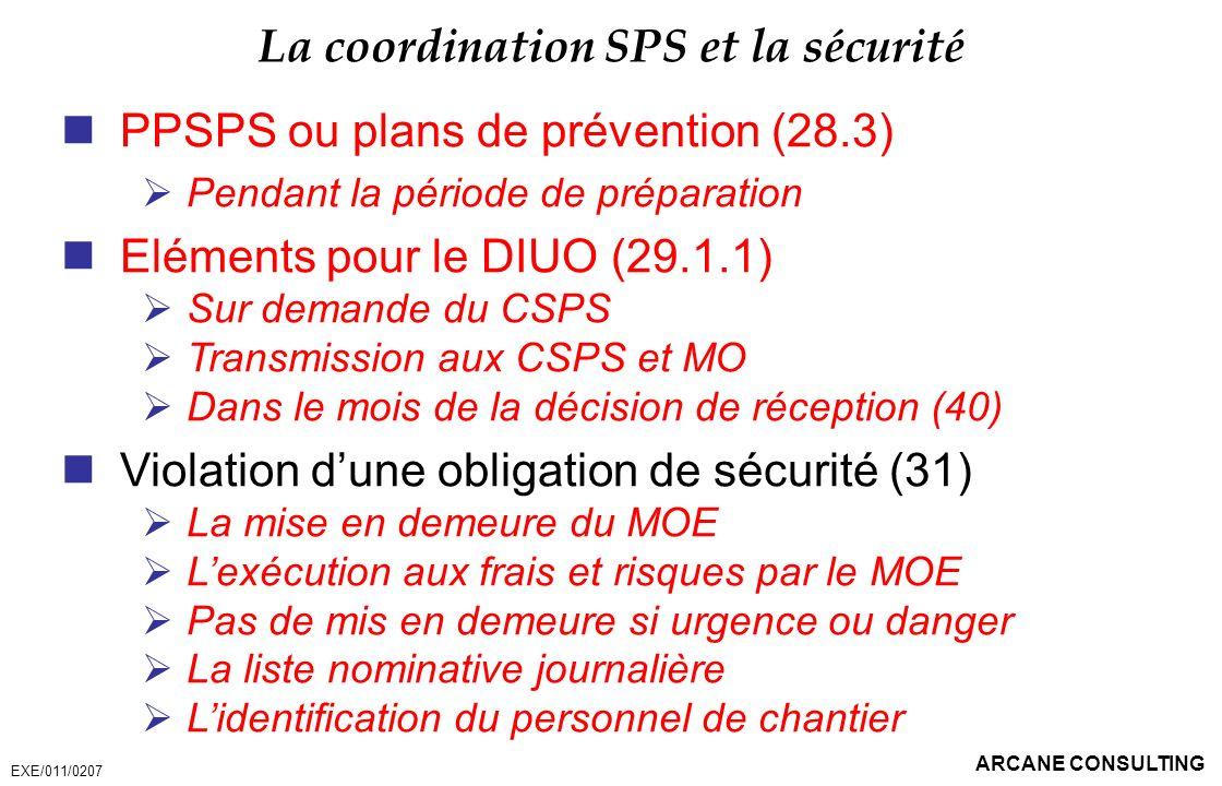 ARCANE CONSULTING La coordination SPS et la sécurité PPSPS ou plans de prévention (28.3) Pendant la période de préparation Eléments pour le DIUO (29.1