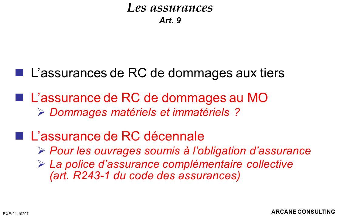 ARCANE CONSULTING Les assurances Art. 9 Lassurances de RC de dommages aux tiers Lassurance de RC de dommages au MO Dommages matériels et immatériels ?