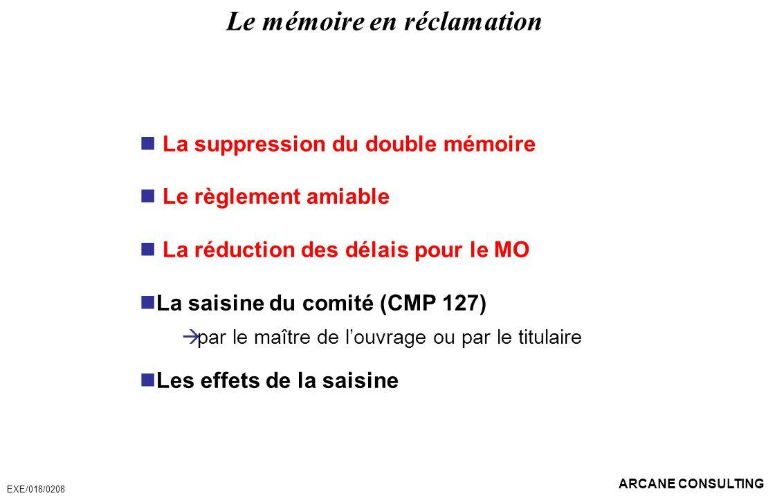 ARCANE CONSULTING Le mémoire en réclamation La suppression du double mémoire Le règlement amiable La réduction des délais pour le MO La saisine du com