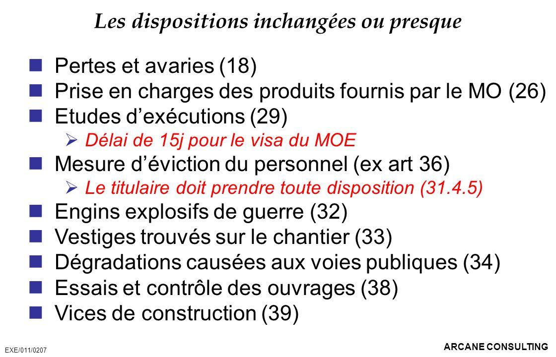 ARCANE CONSULTING Les dispositions inchangées ou presque Pertes et avaries (18) Prise en charges des produits fournis par le MO (26) Etudes dexécution