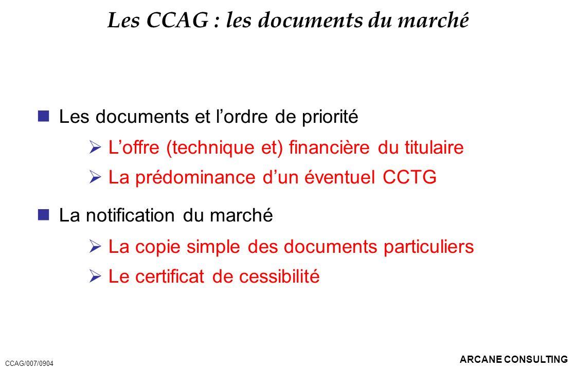 ARCANE CONSULTING Les CCAG : les documents du marché Les documents et lordre de priorité Loffre (technique et) financière du titulaire La prédominance