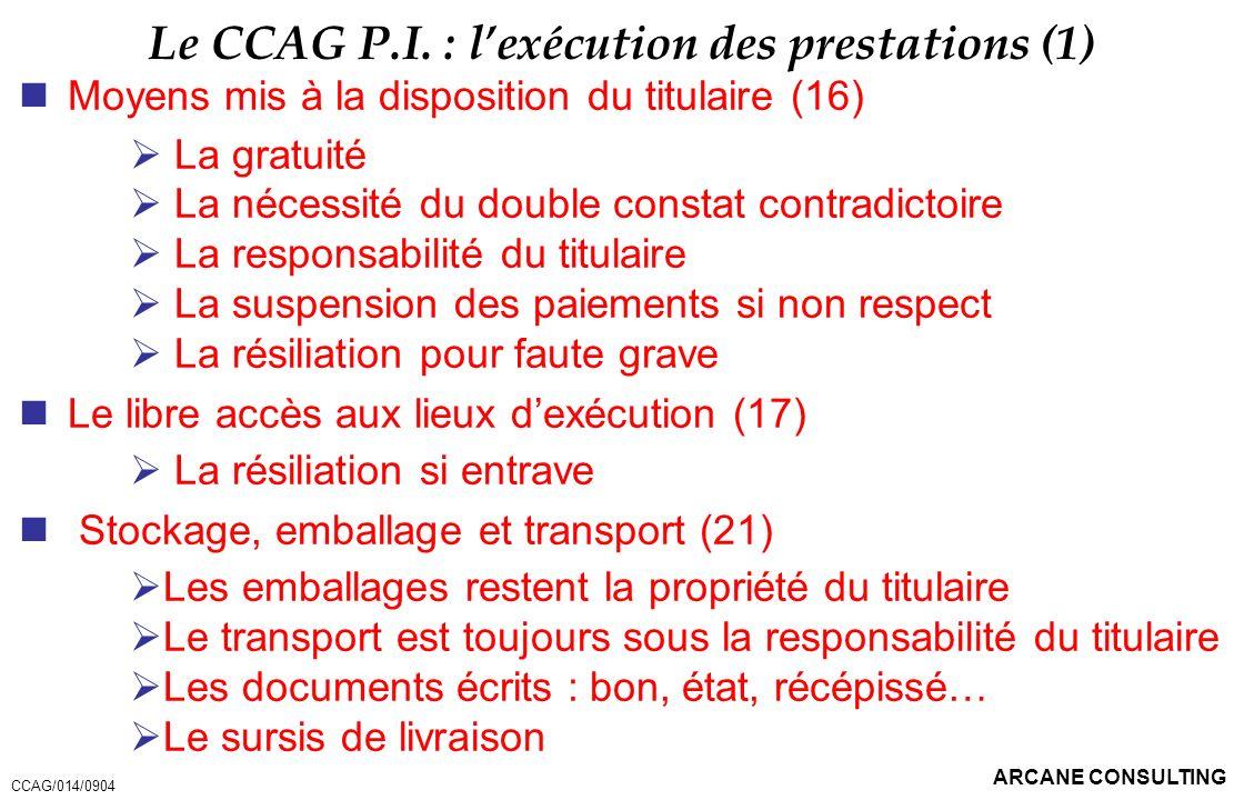 ARCANE CONSULTING Le CCAG P.I. : lexécution des prestations (1) Moyens mis à la disposition du titulaire (16) La gratuité La nécessité du double const