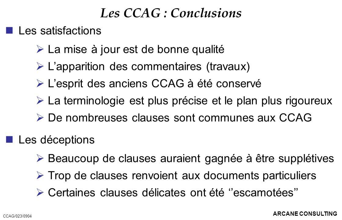 ARCANE CONSULTING Les CCAG : Conclusions Les satisfactions La mise à jour est de bonne qualité Lapparition des commentaires (travaux) Lesprit des anci