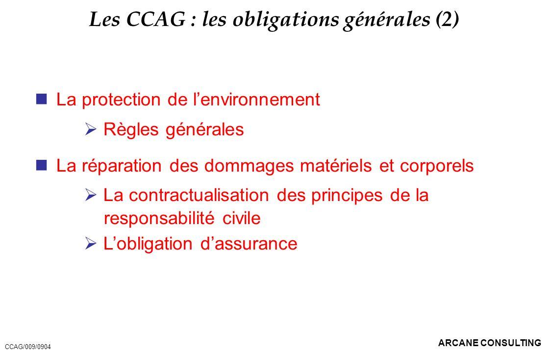 ARCANE CONSULTING Les CCAG : les obligations générales (2) La protection de lenvironnement Règles générales La réparation des dommages matériels et co