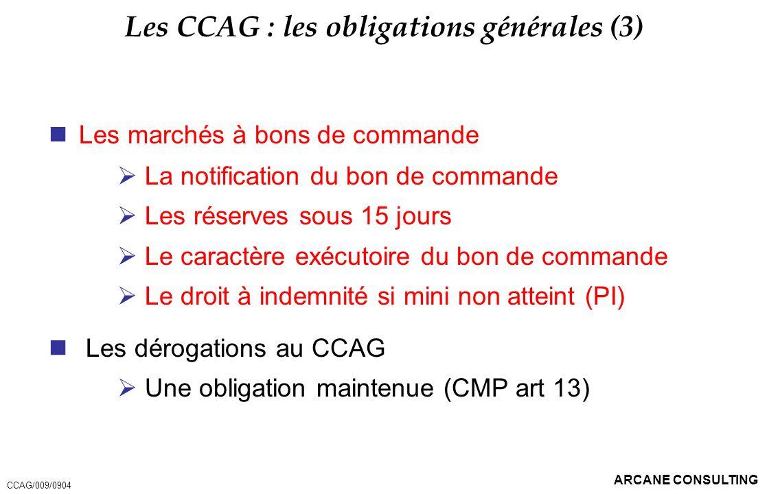 ARCANE CONSULTING Les CCAG : les obligations générales (3) Les marchés à bons de commande La notification du bon de commande Les réserves sous 15 jour