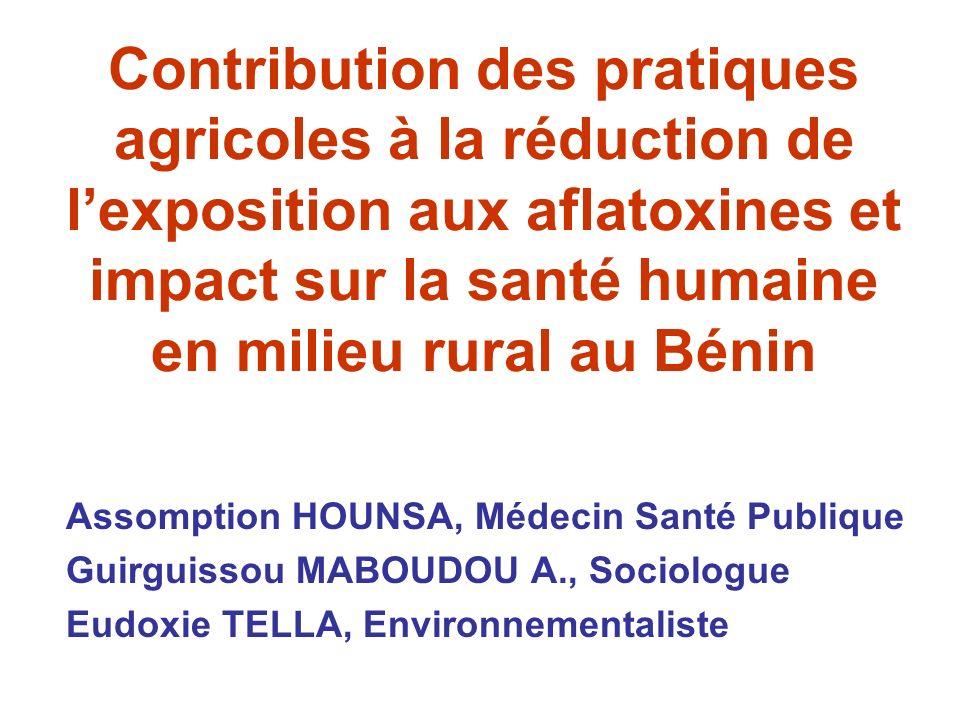 OBJECTIF GENERAL réduire lexposition des populations rurales aux mycotoxines en général et les aflatoxines en particulier par lutilisation de pratiques agricoles et des techniques de transformation adéquates des produits agricoles