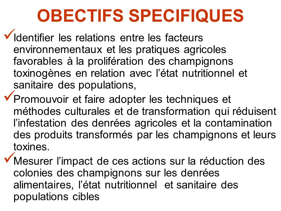 OBECTIFS SPECIFIQUES Identifier les relations entre les facteurs environnementaux et les pratiques agricoles favorables à la prolifération des champig