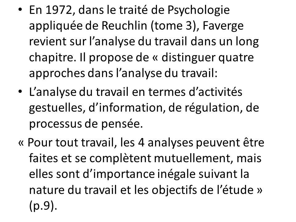 En 1972, dans le traité de Psychologie appliquée de Reuchlin (tome 3), Faverge revient sur lanalyse du travail dans un long chapitre. Il propose de «